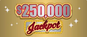 $250,000 JACKPOT