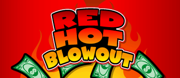 RED HOT BLOWOUT