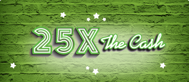 25X THE CASH